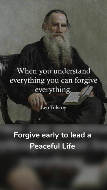 Forgive early to lead a Peaceful Life